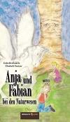 Anja und Fabian bei den Naturwesen (K)ein Märchen für Groß und Klein